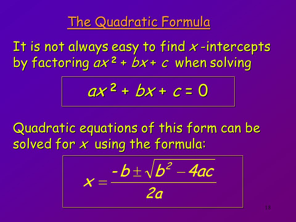 ax 2 + bx + c = 0 The Quadratic Formula