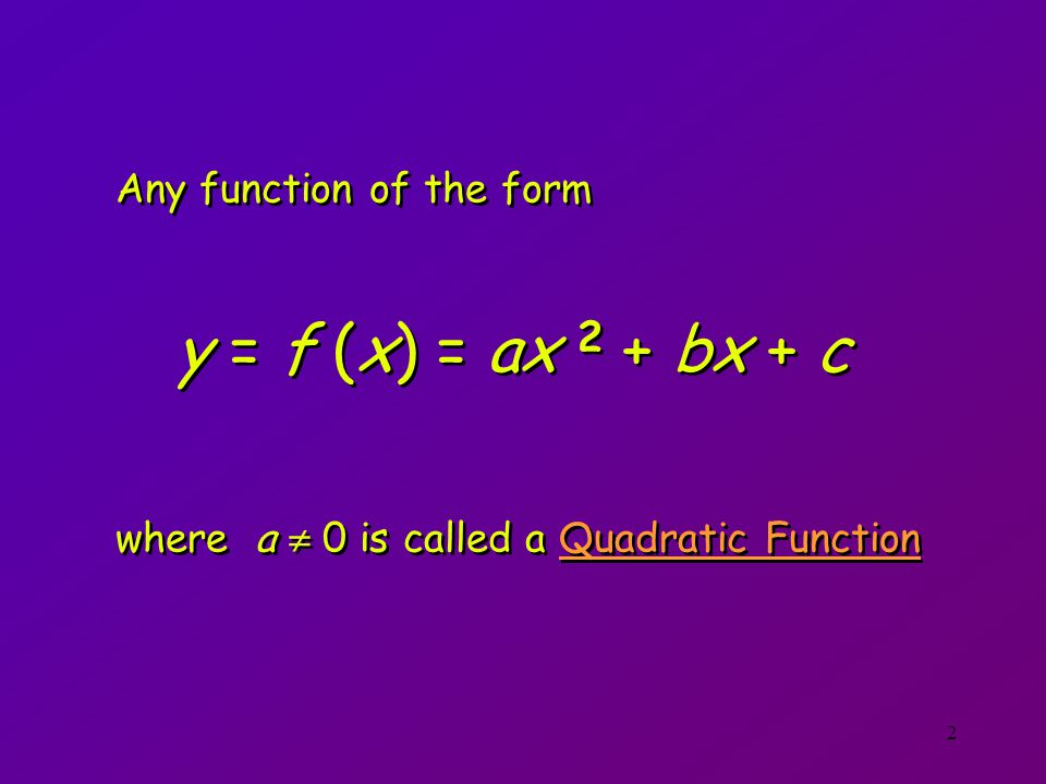 y = f (x) = ax 2 + bx + c Any function of the form