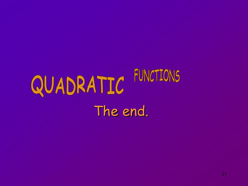FUNCTIONS QUADRATIC The end.