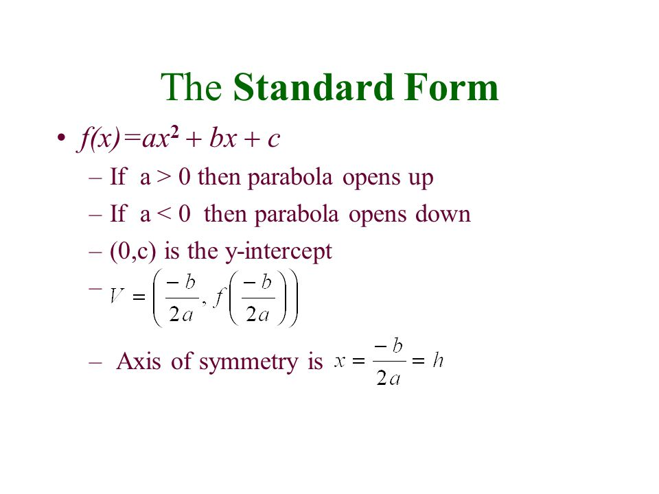 The Standard Form f(x)=ax2 + bx + c If a > 0 then parabola opens up