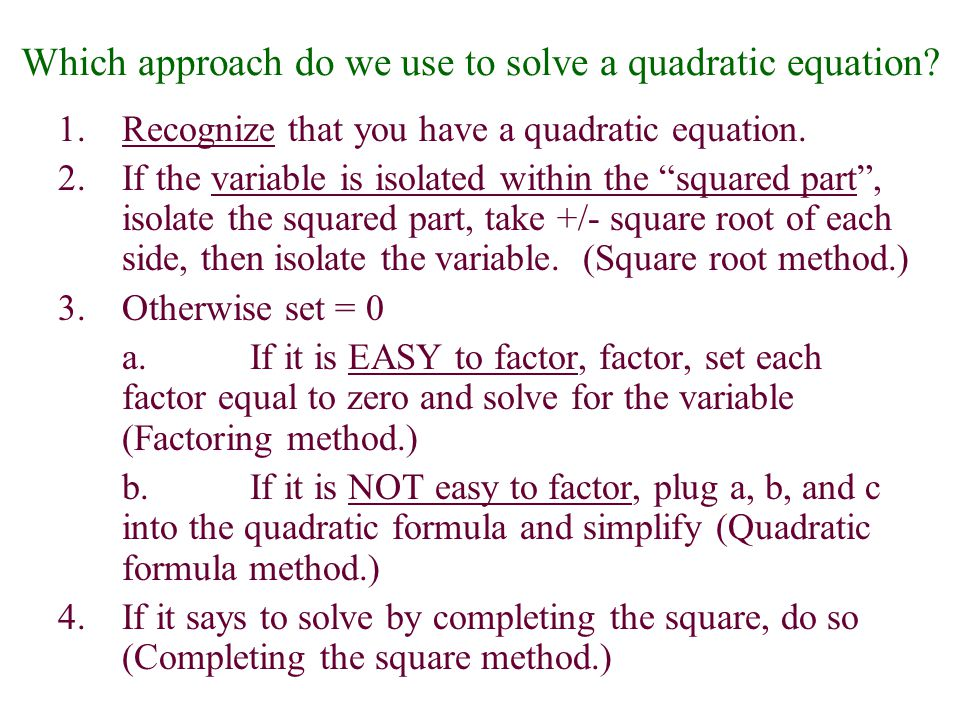Which approach do we use to solve a quadratic equation
