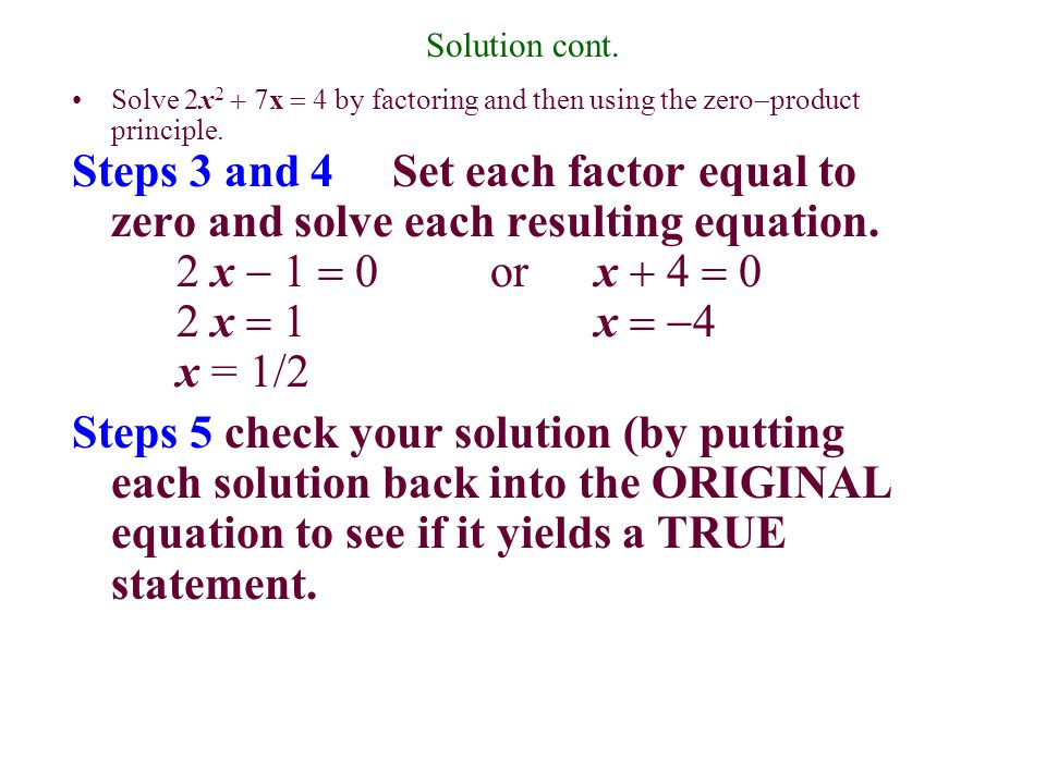 Solution cont. Solve 2x2 + 7x = 4 by factoring and then using the zero-product principle.