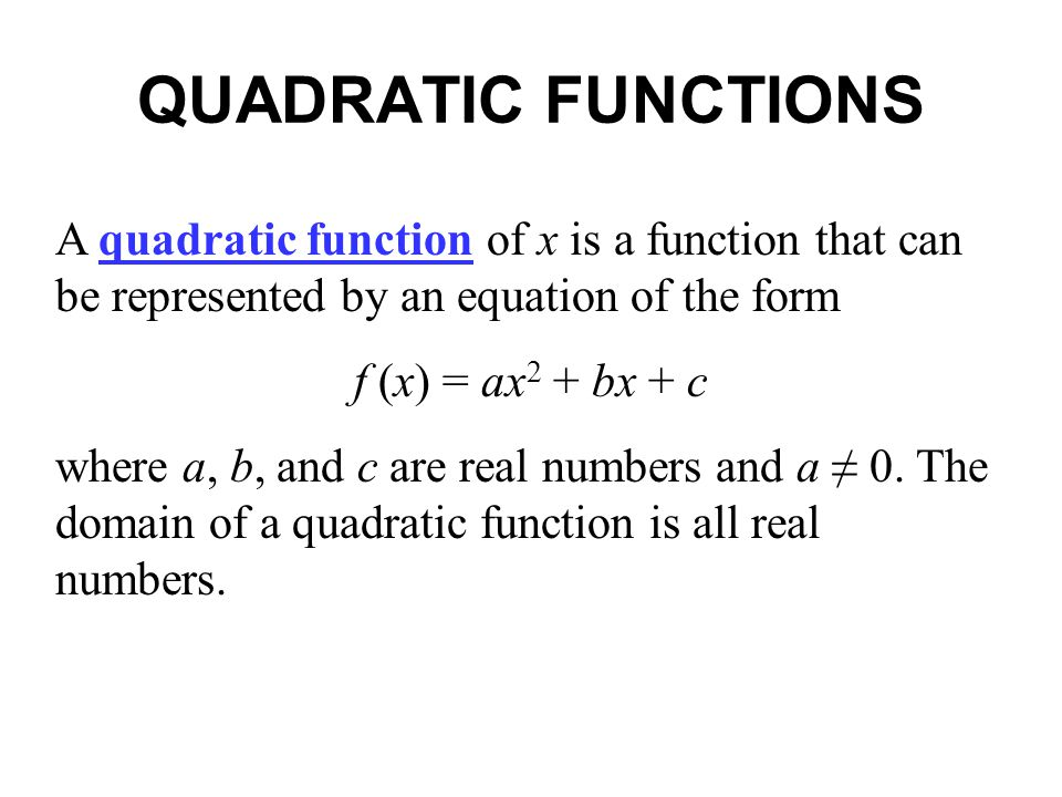QUADRATIC FUNCTIONS A quadratic function of x is a function that can be represented by an equation of the form.