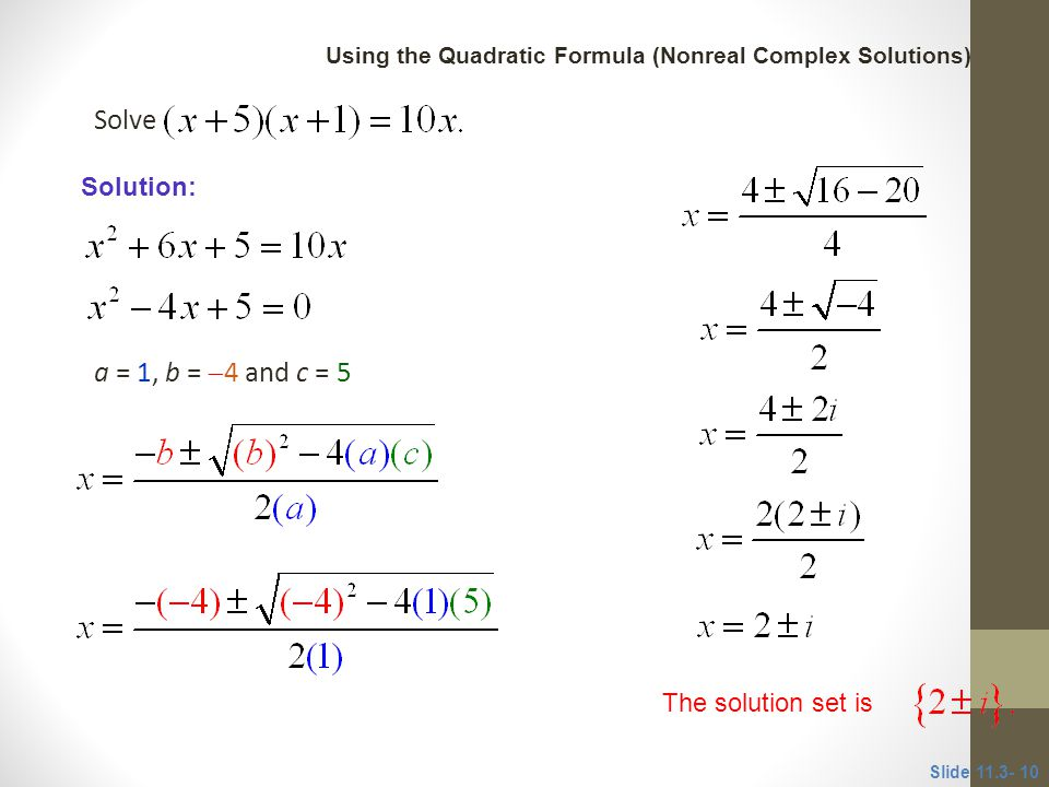 Solve a = 1, b = 4 and c = 5 CLASSROOM EXAMPLE 3 Solution: