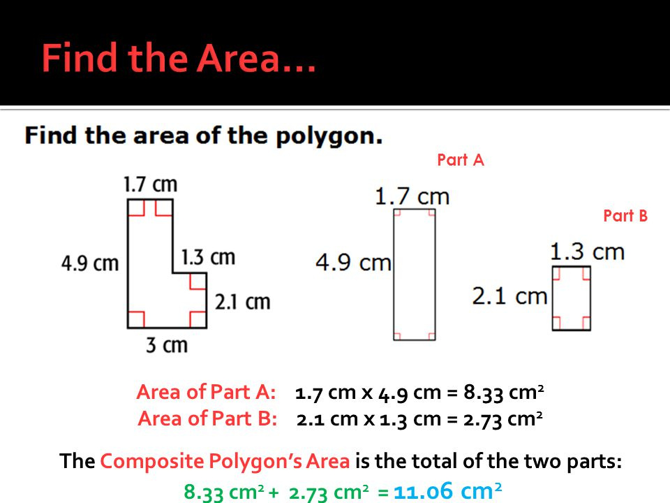 Find the Area… Area of Part A: 1.7 cm x 4.9 cm = 8.33 cm2