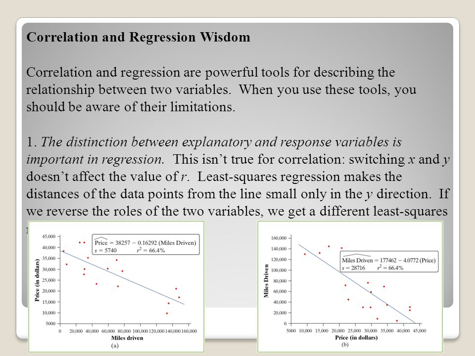 Correlation and Regression Wisdom Correlation and regression are powerful tools for describing the relationship between two variables.