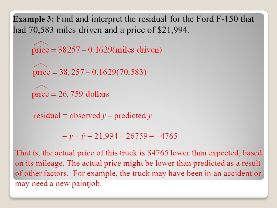Example 3: Find and interpret the residual for the Ford F-150 that had 70,583 miles driven and a price of $21,994.