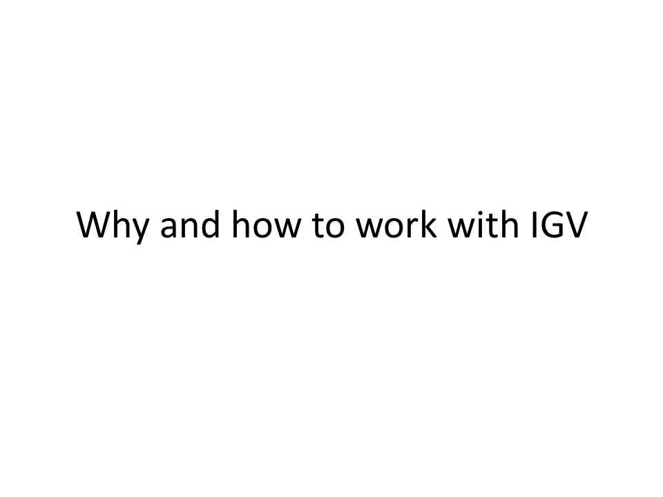 Why and how to work with IGV