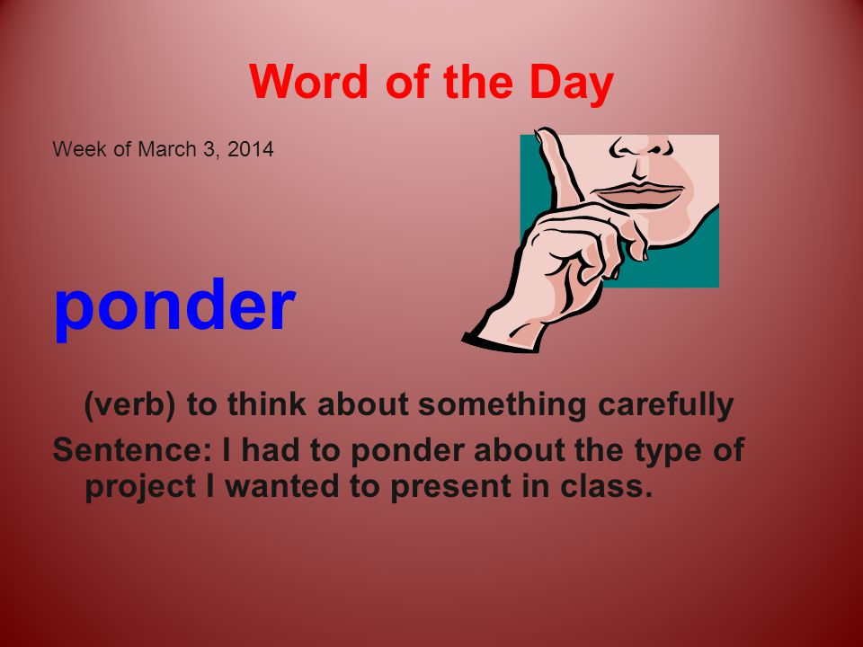 Ponder Word Of The Day Verb To Think About Something Carefully