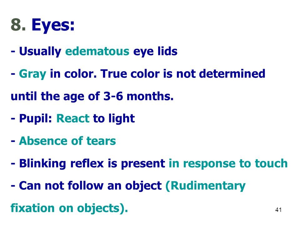 8. Eyes: - Usually edematous eye lids - Gray in color
