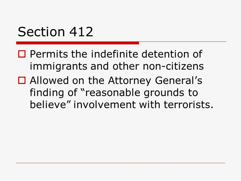 Section 412 Permits the indefinite detention of immigrants and other non-citizens.