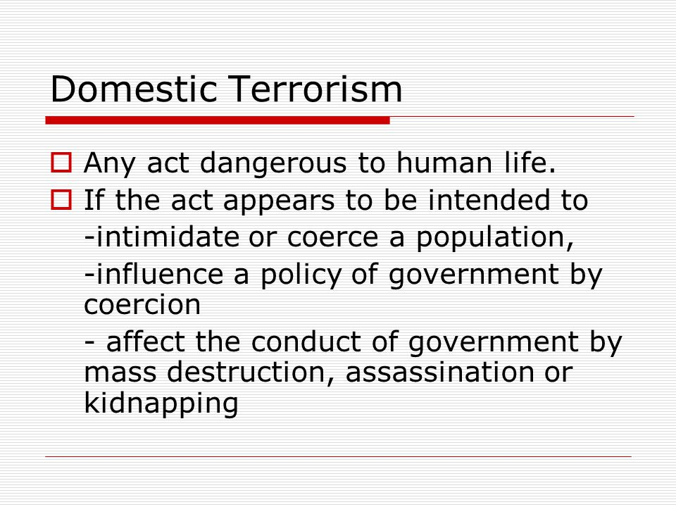Domestic Terrorism Any act dangerous to human life.