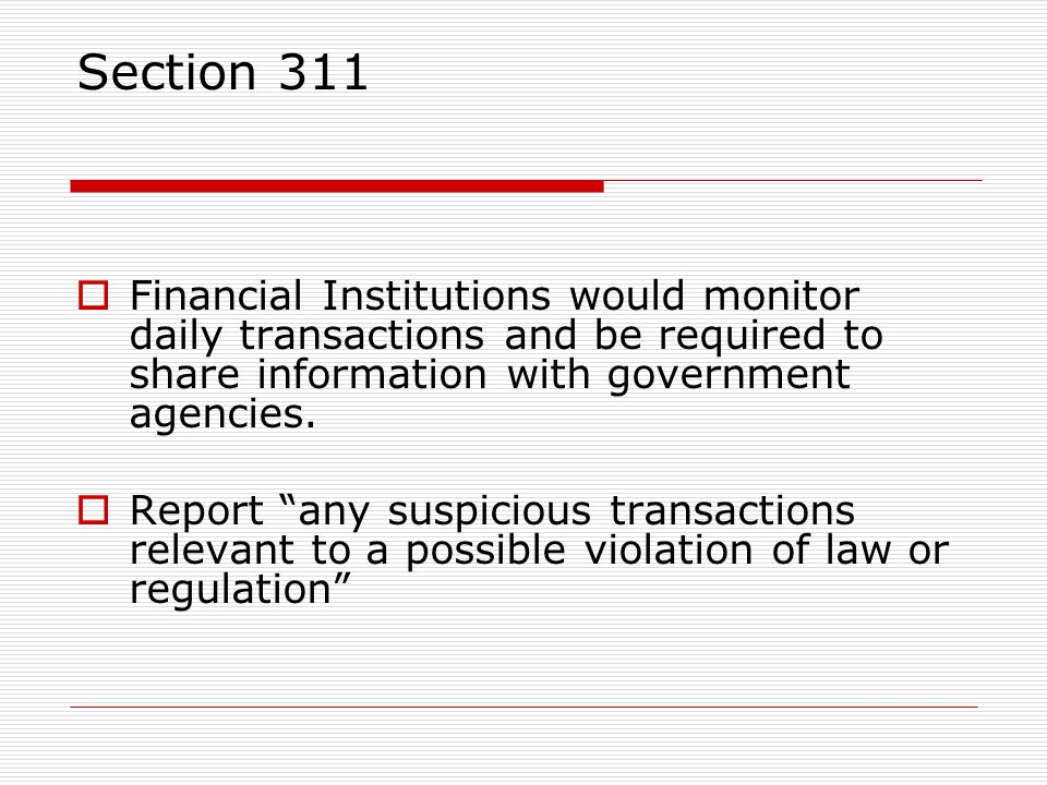Section 311 Financial Institutions would monitor daily transactions and be required to share information with government agencies.