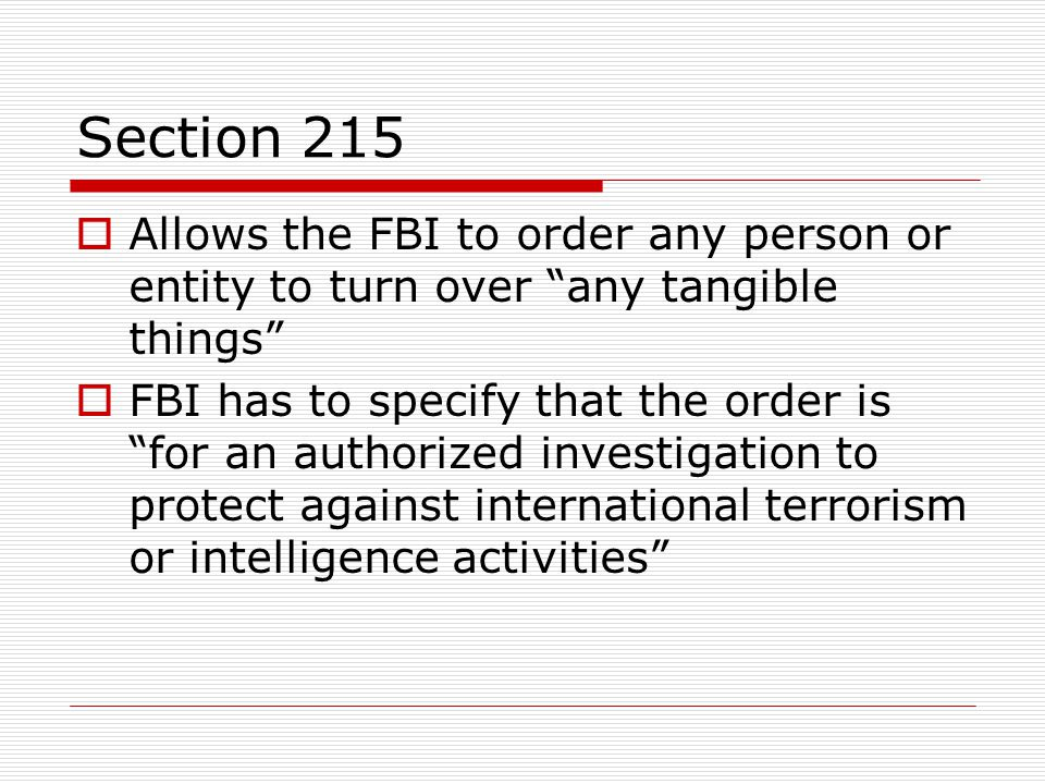 Section 215 Allows the FBI to order any person or entity to turn over any tangible things