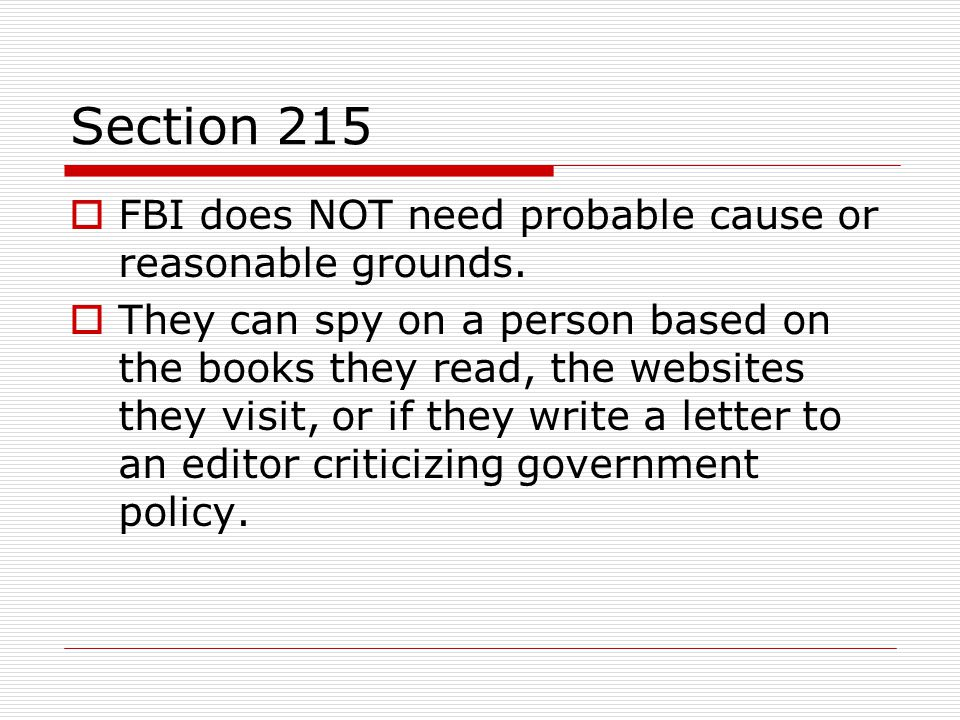 Section 215 FBI does NOT need probable cause or reasonable grounds.