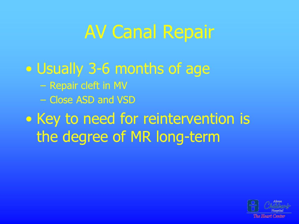 AV Canal Repair Usually 3-6 months of age