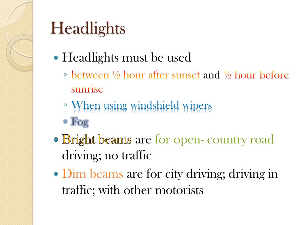 Headlights Headlights must be used