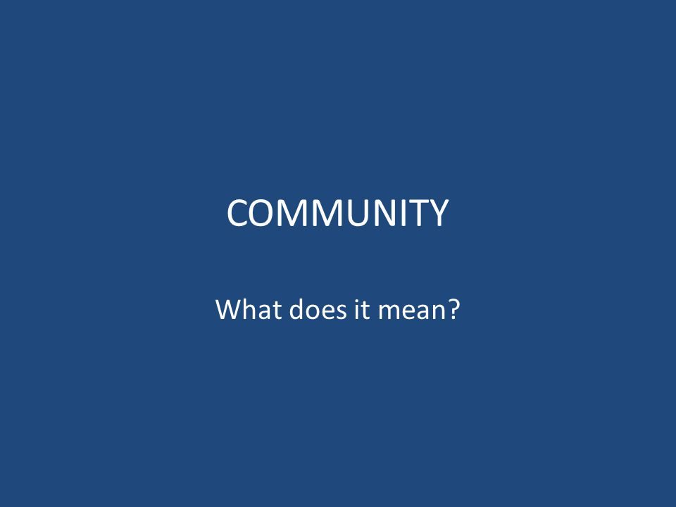 COMMUNITY What does it mean