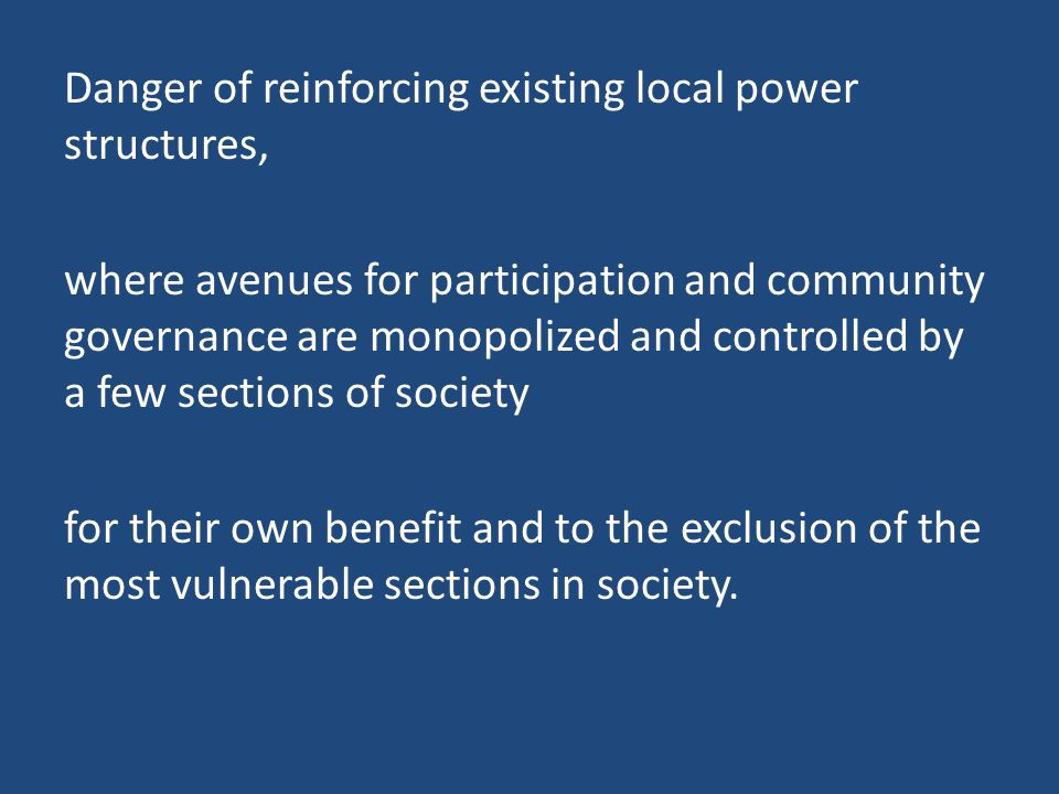 Danger of reinforcing existing local power structures,