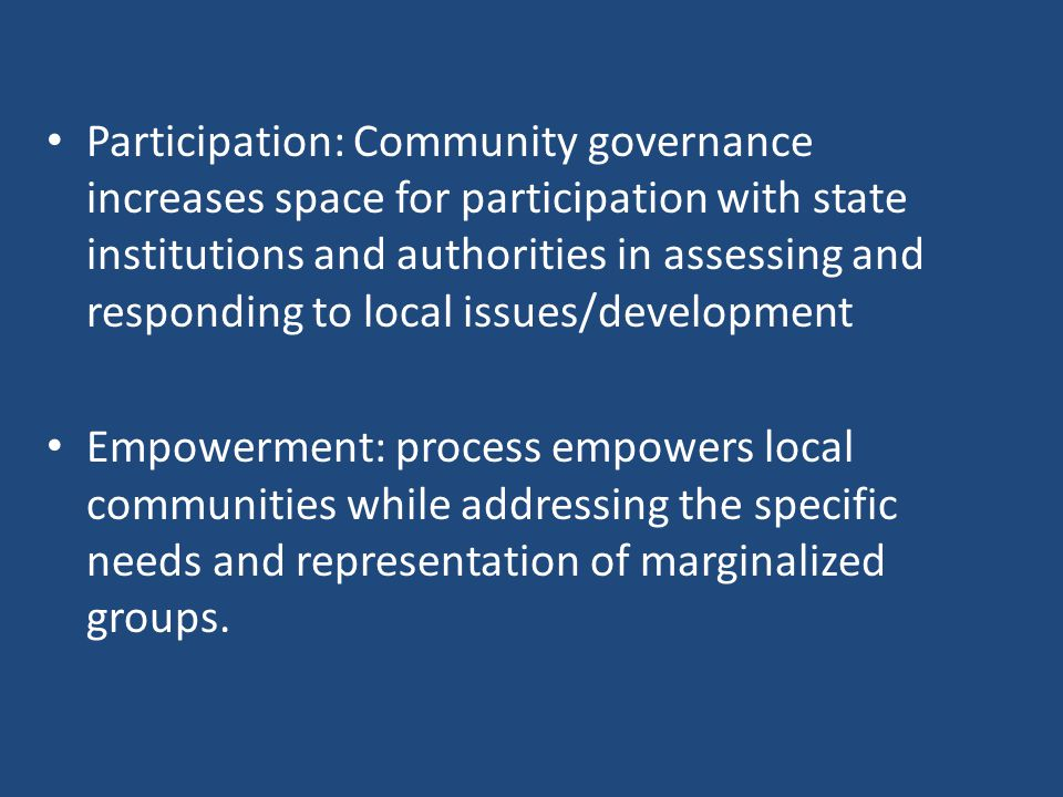 Participation: Community governance increases space for participation with state institutions and authorities in assessing and responding to local issues/development