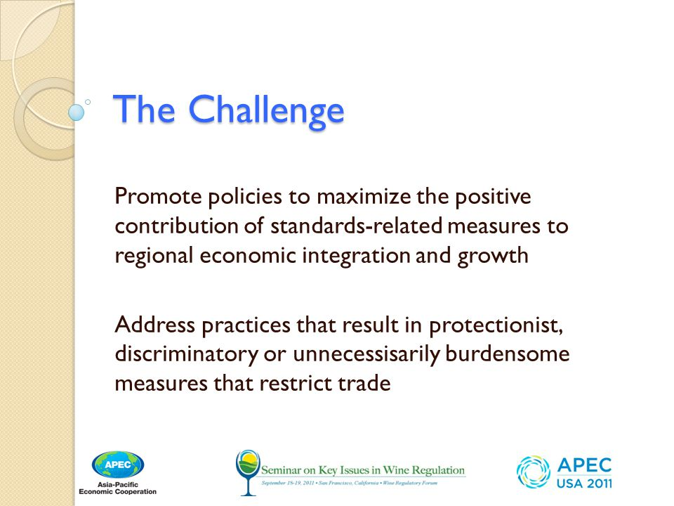 The Challenge Promote policies to maximize the positive contribution of standards-related measures to regional economic integration and growth.