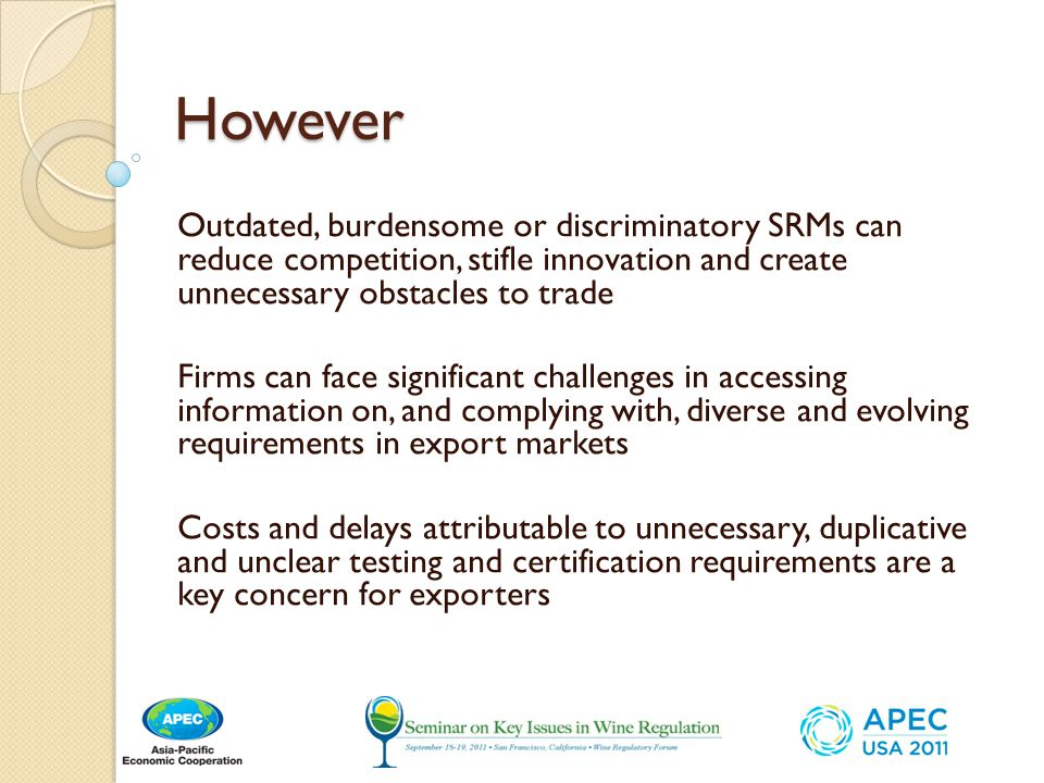 However Outdated, burdensome or discriminatory SRMs can reduce competition, stifle innovation and create unnecessary obstacles to trade.
