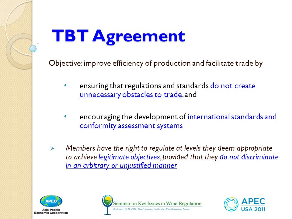 TBT Agreement Objective: improve efficiency of production and facilitate trade by.