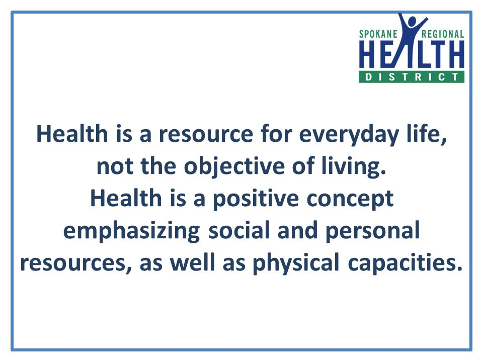 Health is a resource for everyday life, not the objective of living.