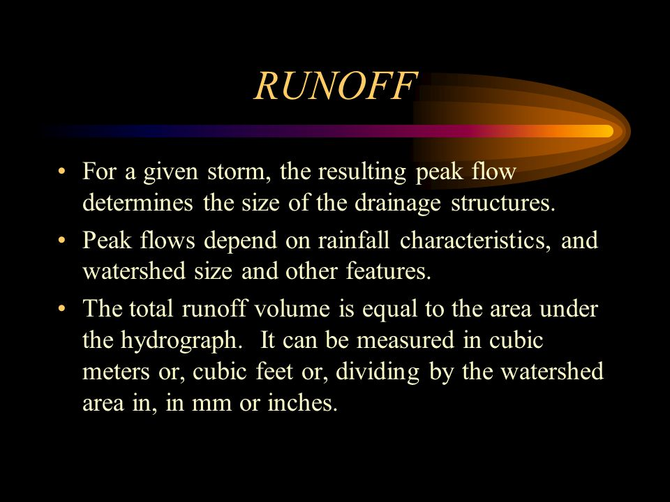 RUNOFF For a given storm, the resulting peak flow determines the size of the drainage structures.