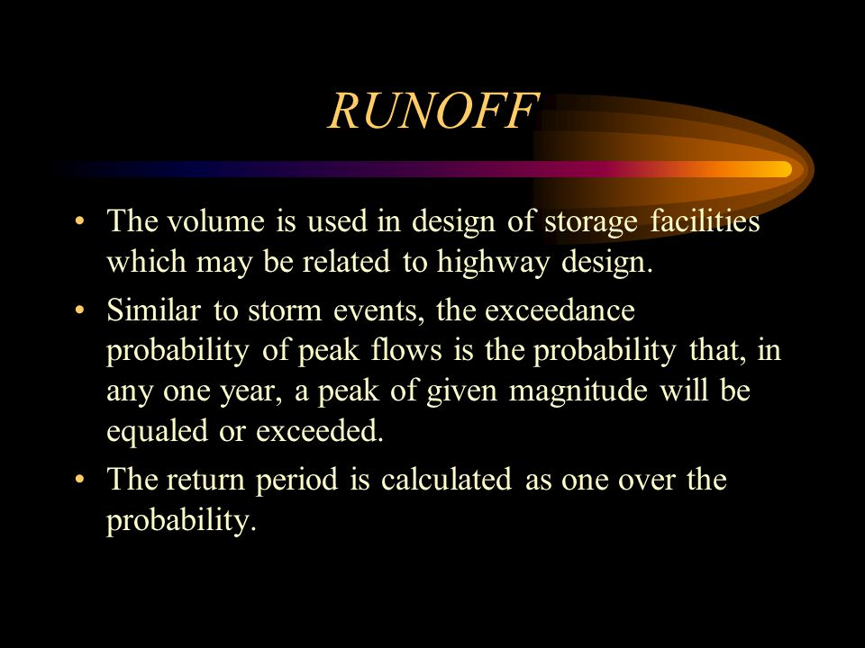 RUNOFF The volume is used in design of storage facilities which may be related to highway design.