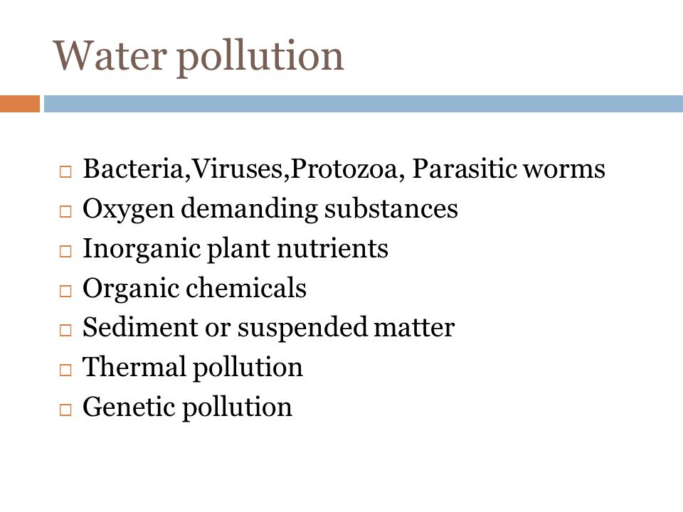 Water pollution Bacteria,Viruses,Protozoa, Parasitic worms