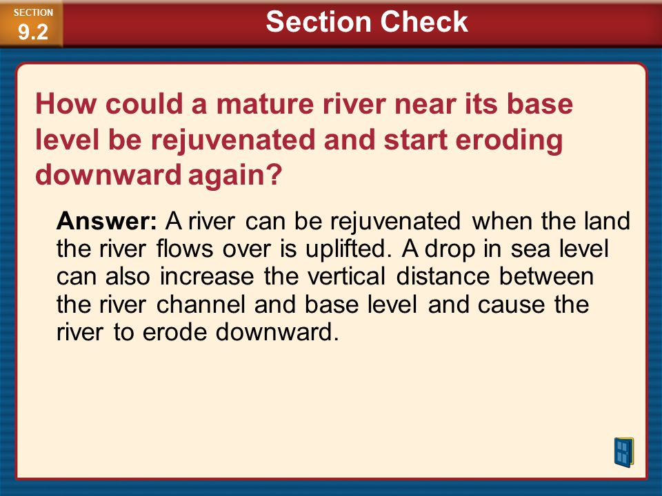 SECTION9.2 Section Check. How could a mature river near its base level be rejuvenated and start eroding downward again