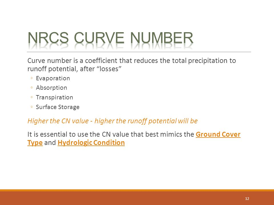 NRCS Curve number Curve number is a coefficient that reduces the total precipitation to runoff potential, after losses