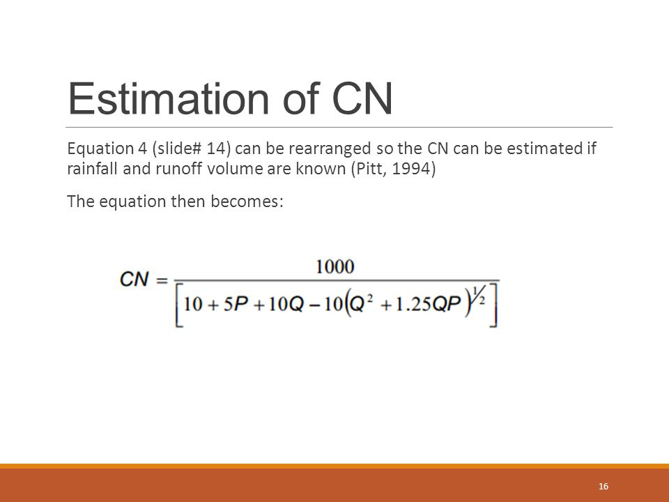 Estimation of CN Equation 4 (slide# 14) can be rearranged so the CN can be estimated if rainfall and runoff volume are known (Pitt, 1994)
