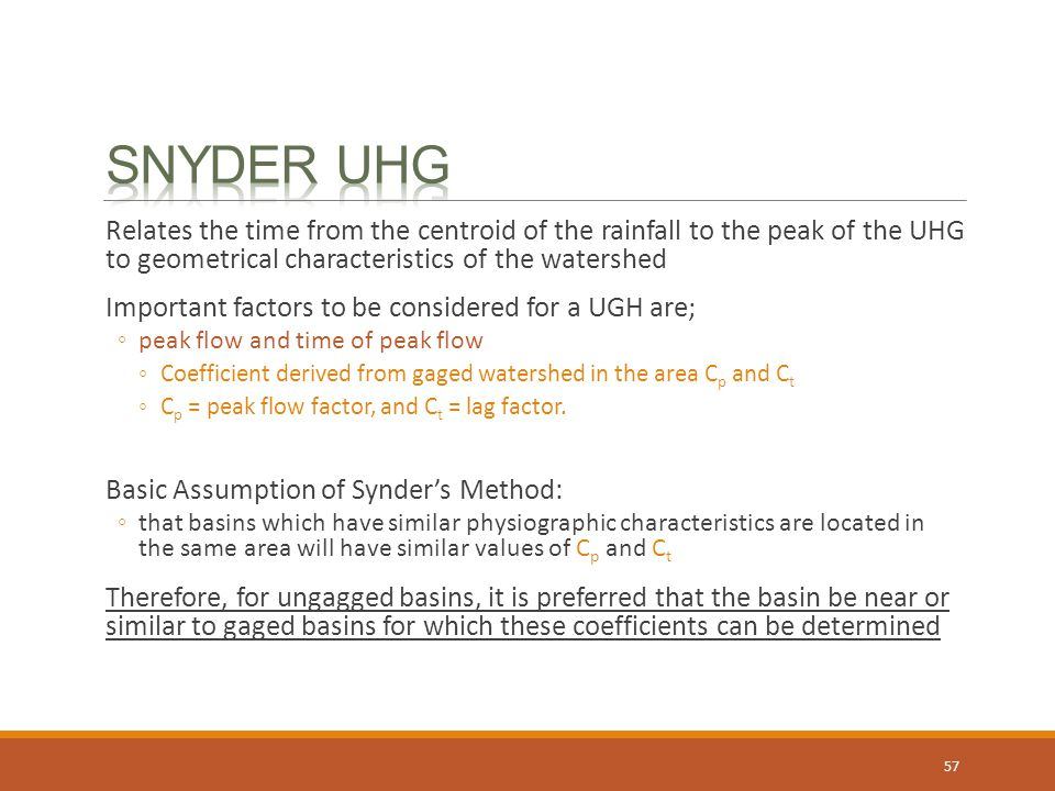 Snyder UHG Relates the time from the centroid of the rainfall to the peak of the UHG to geometrical characteristics of the watershed.