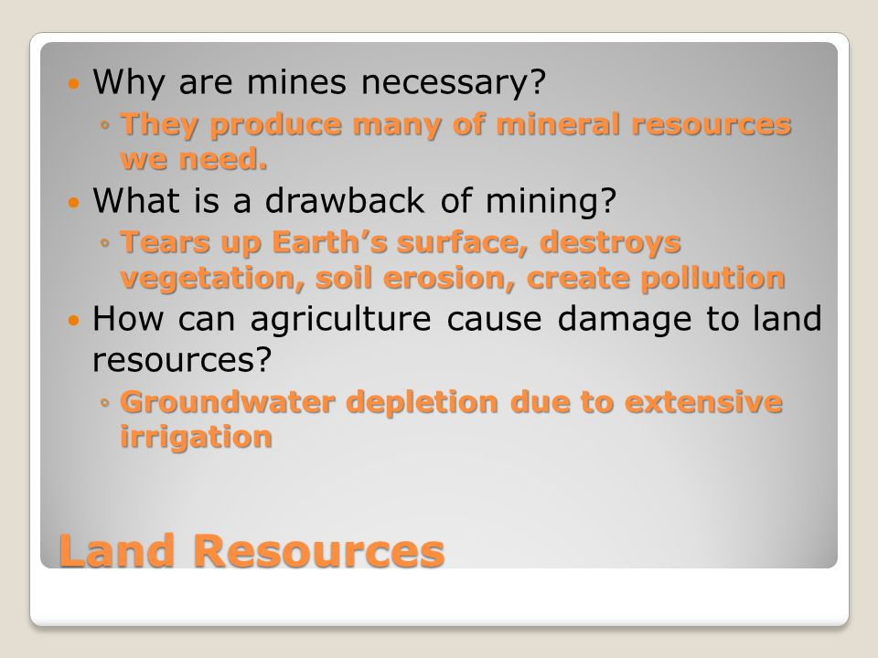 Land Resources Why are mines necessary What is a drawback of mining