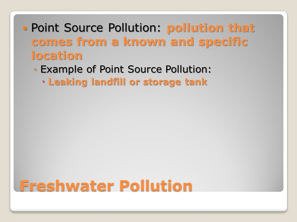 Point Source Pollution: pollution that comes from a known and specific location