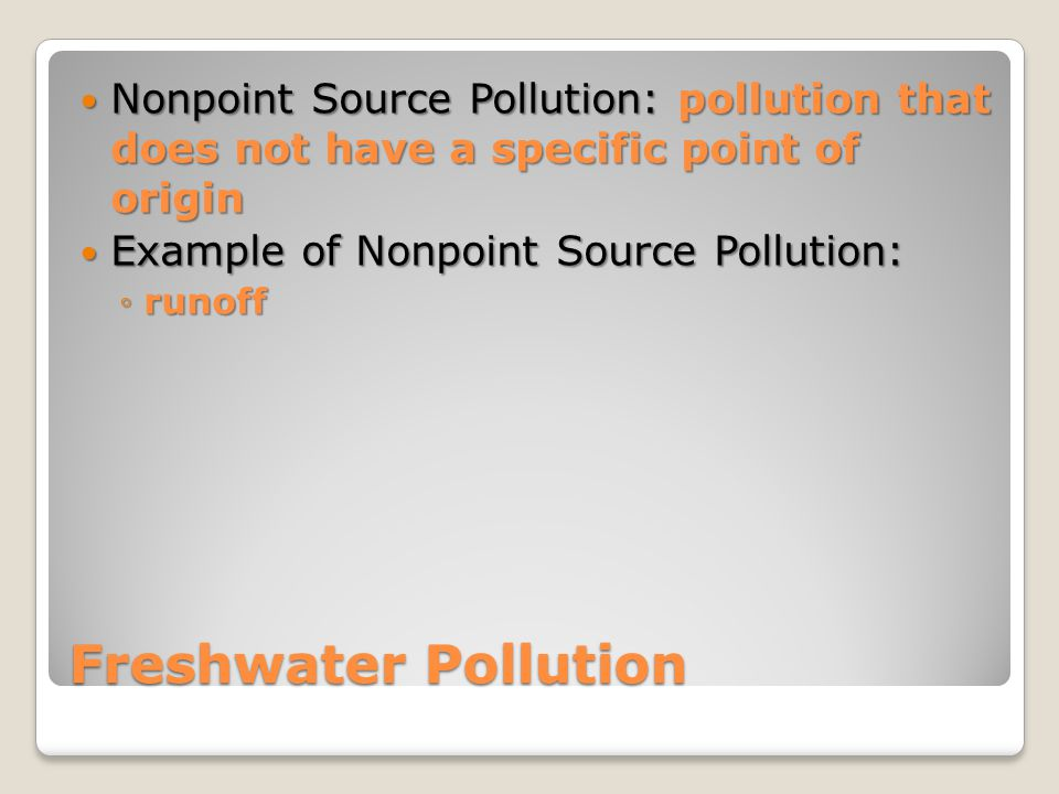 Nonpoint Source Pollution: pollution that does not have a specific point of origin