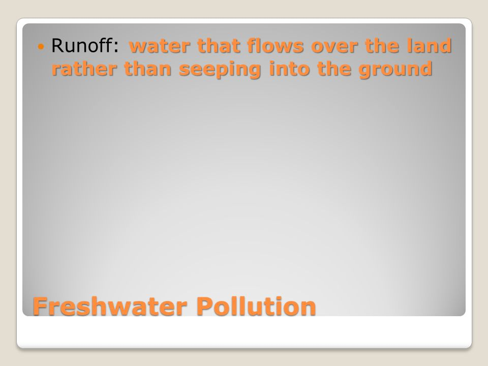 Runoff: water that flows over the land rather than seeping into the ground