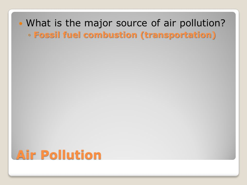 Air Pollution What is the major source of air pollution