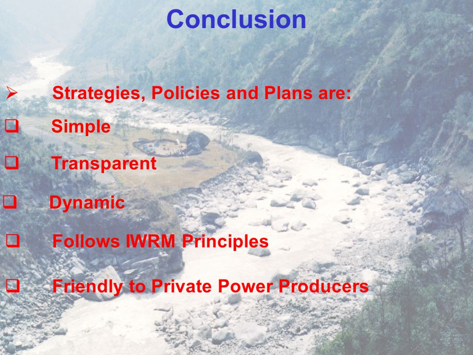 Conclusion Strategies, Policies and Plans are: Simple Transparent