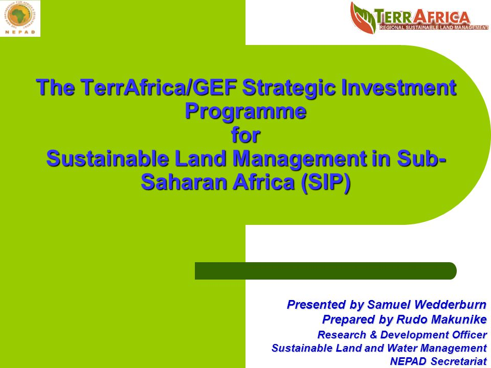 The TerrAfrica/GEF Strategic Investment Programme for Sustainable Land Management in Sub-Saharan Africa (SIP)