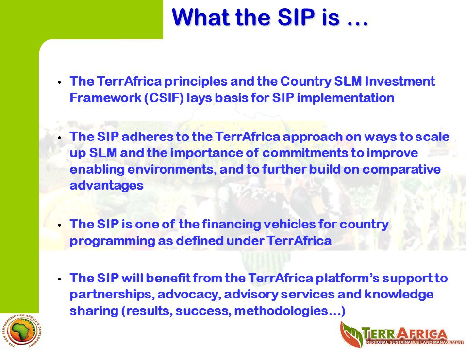 What the SIP is … The TerrAfrica principles and the Country SLM Investment Framework (CSIF) lays basis for SIP implementation.