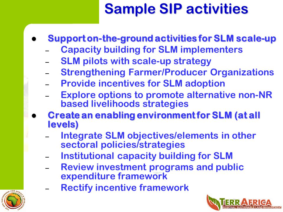 Sample SIP activities Support on-the-ground activities for SLM scale-up. Capacity building for SLM implementers.