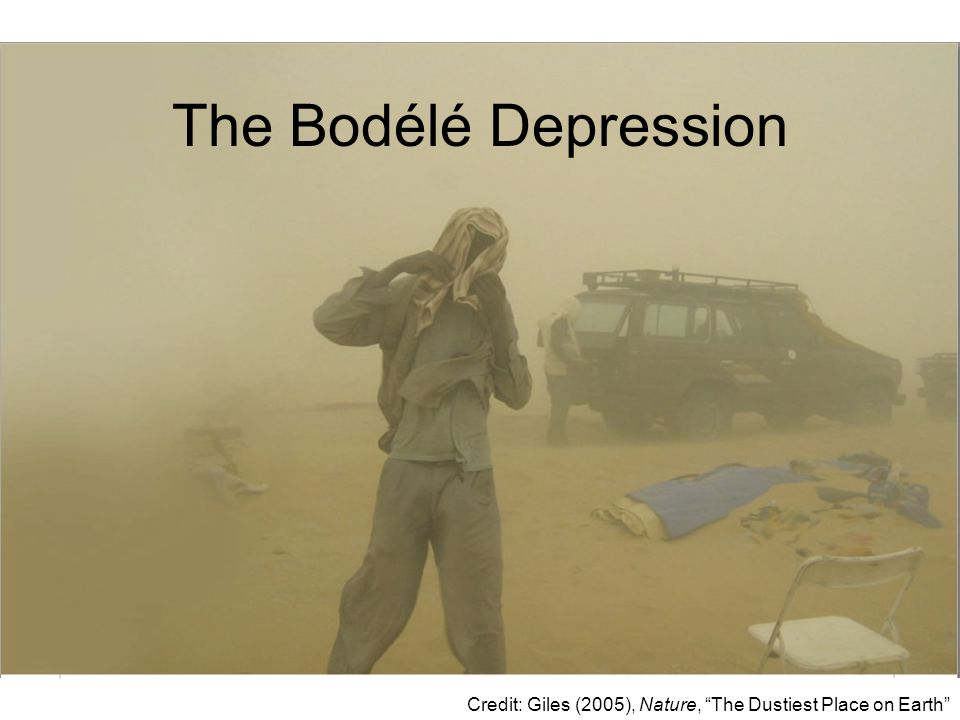 The Bodélé Depression Credit: Giles (2005), Nature, The Dustiest Place on Earth