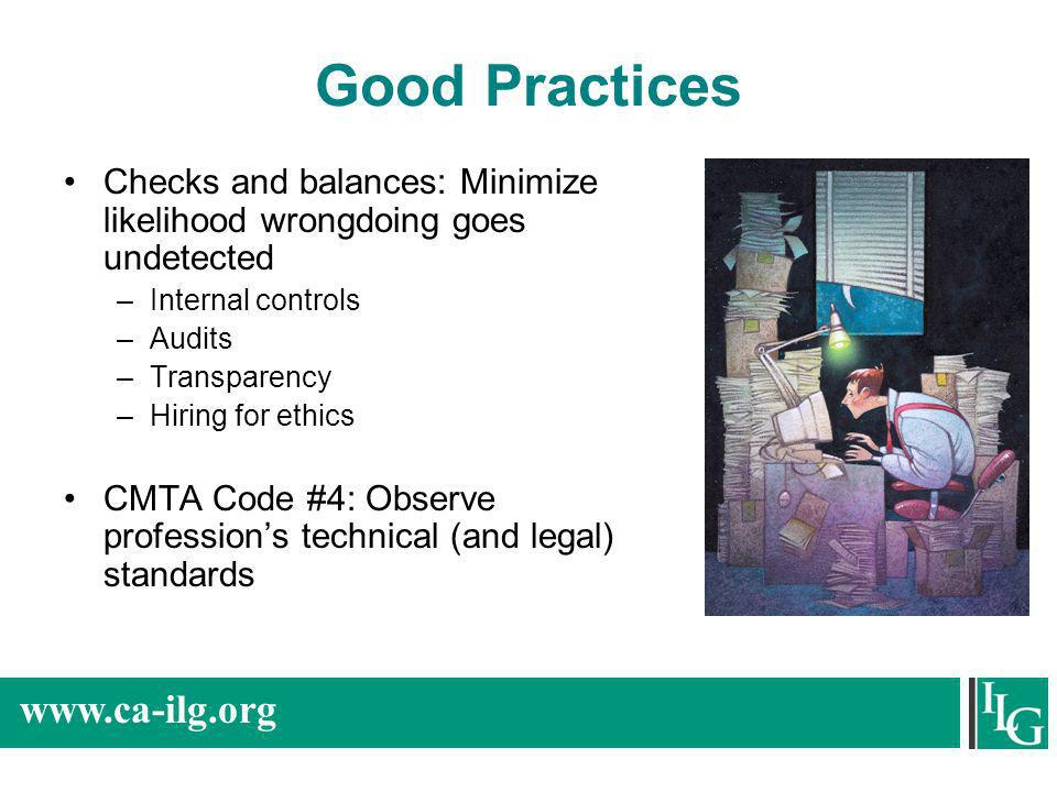 Good Practices Checks and balances: Minimize likelihood wrongdoing goes undetected. Internal controls.
