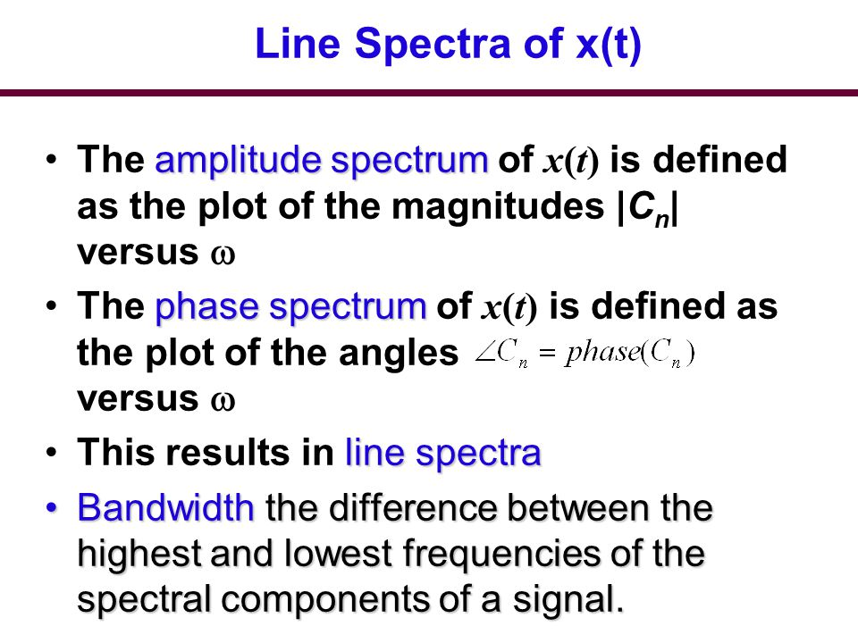 Line Spectra of x(t) The amplitude spectrum of x(t) is defined as the plot of the magnitudes |Cn| versus 