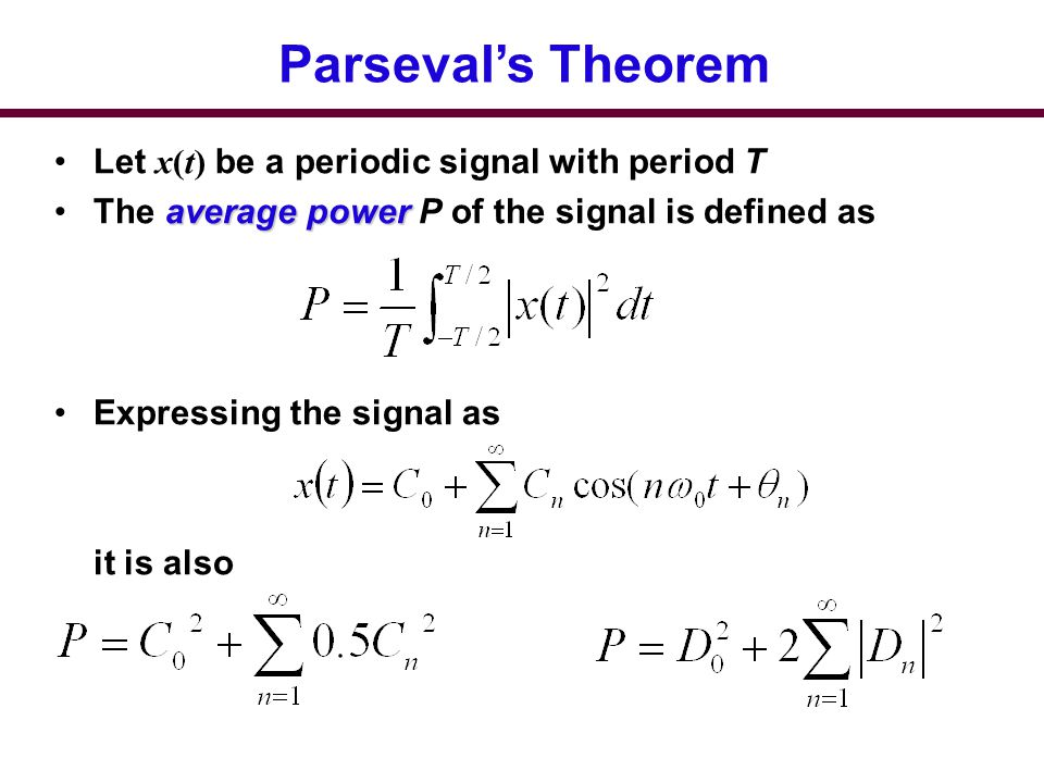 Parseval's Theorem Let x(t) be a periodic signal with period T