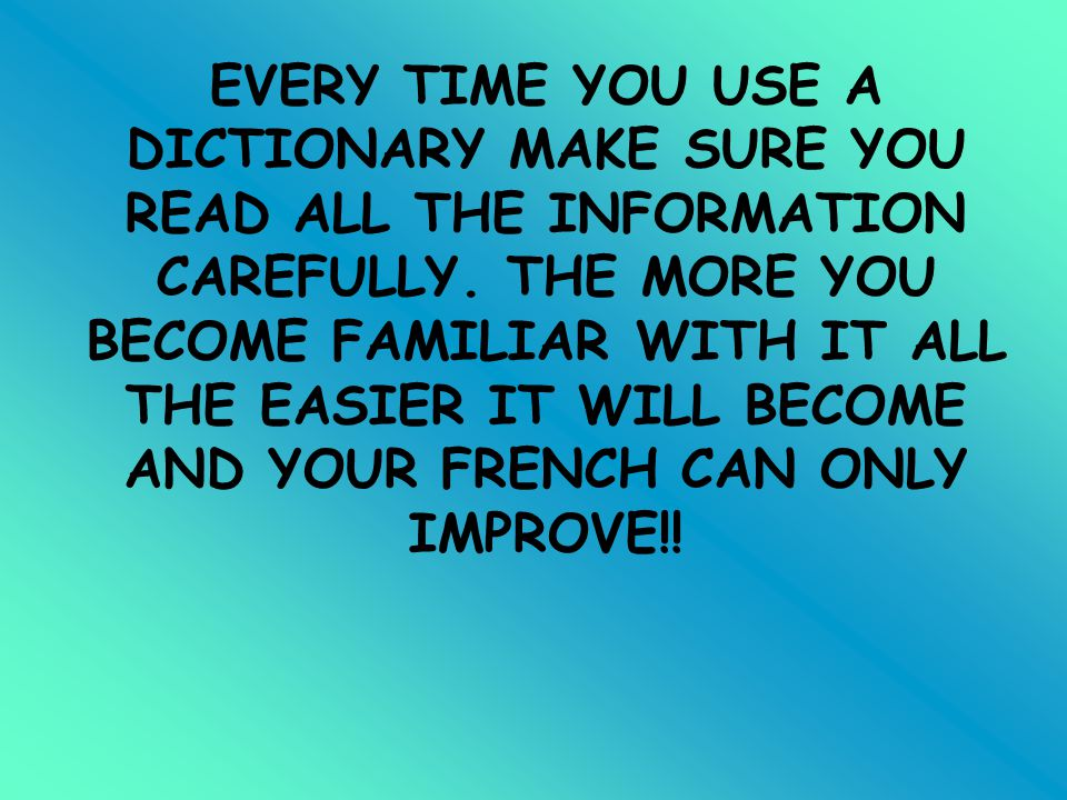 EVERY TIME YOU USE A DICTIONARY MAKE SURE YOU READ ALL THE INFORMATION CAREFULLY.