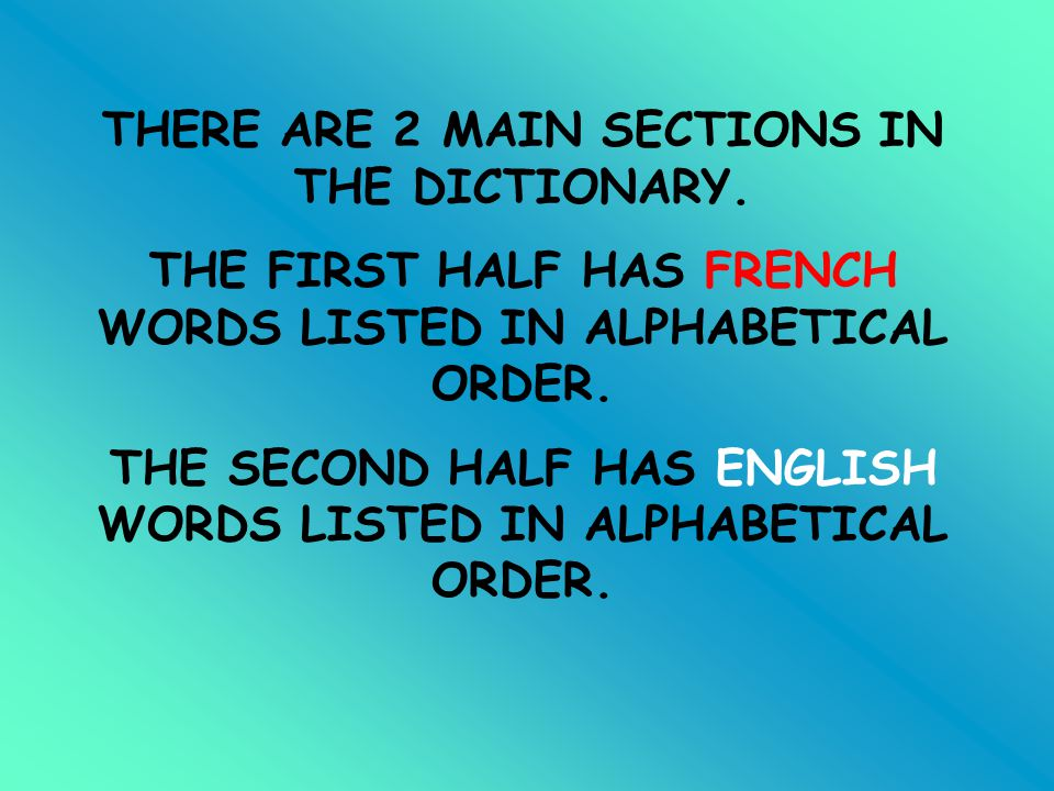 THERE ARE 2 MAIN SECTIONS IN THE DICTIONARY.